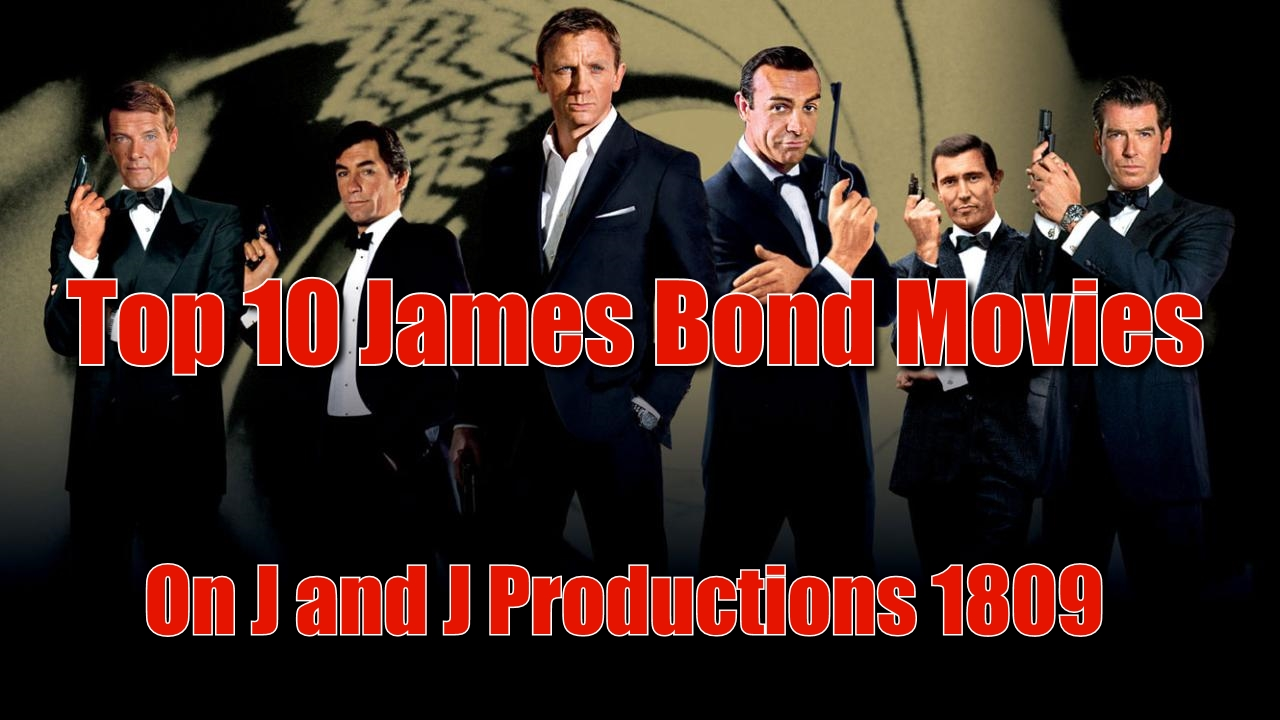 j and j productions top 10 james bond movies part 2