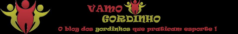 Vamo Gordinho !