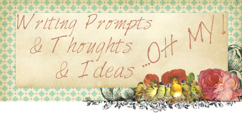 Writing Prompts & Thoughts & Ideas...Oh My!