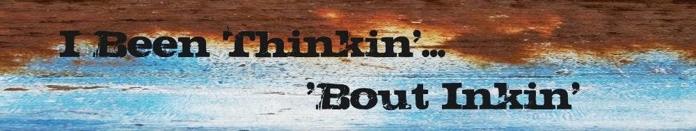 I Been Thinkin'... 'Bout Inkin'