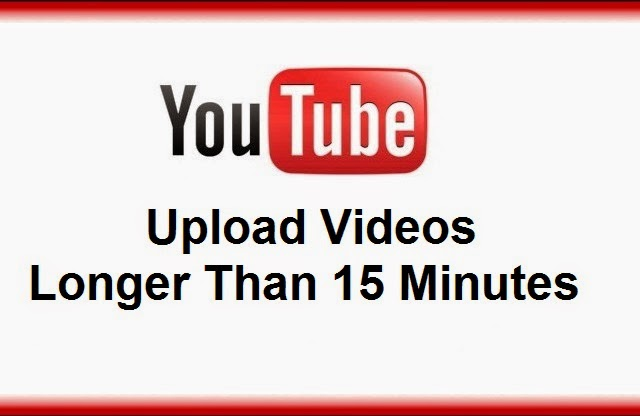 How to Upload YouTube Videos Longer Than 15 Minutes