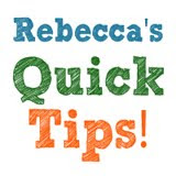 Rebecca&#39;s Quick Tips!