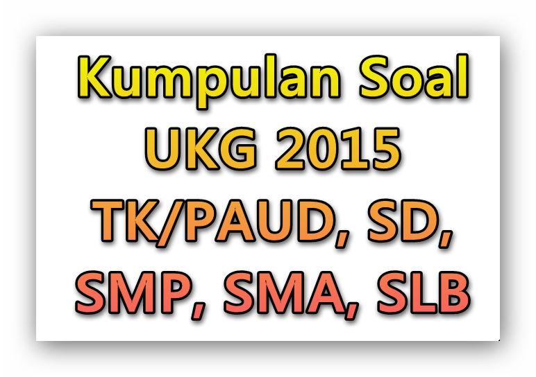 Kumpulan Soal Ukg 2015 Tk Paud Sd Smp Sma Slb Url Guru
