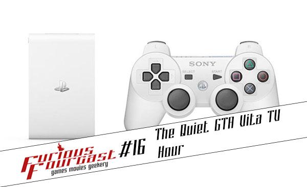 Furious Fourcast #16 - The Quiet GTA Vita TV Hour