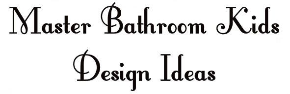 Master Bathroom Kids Design Ideas