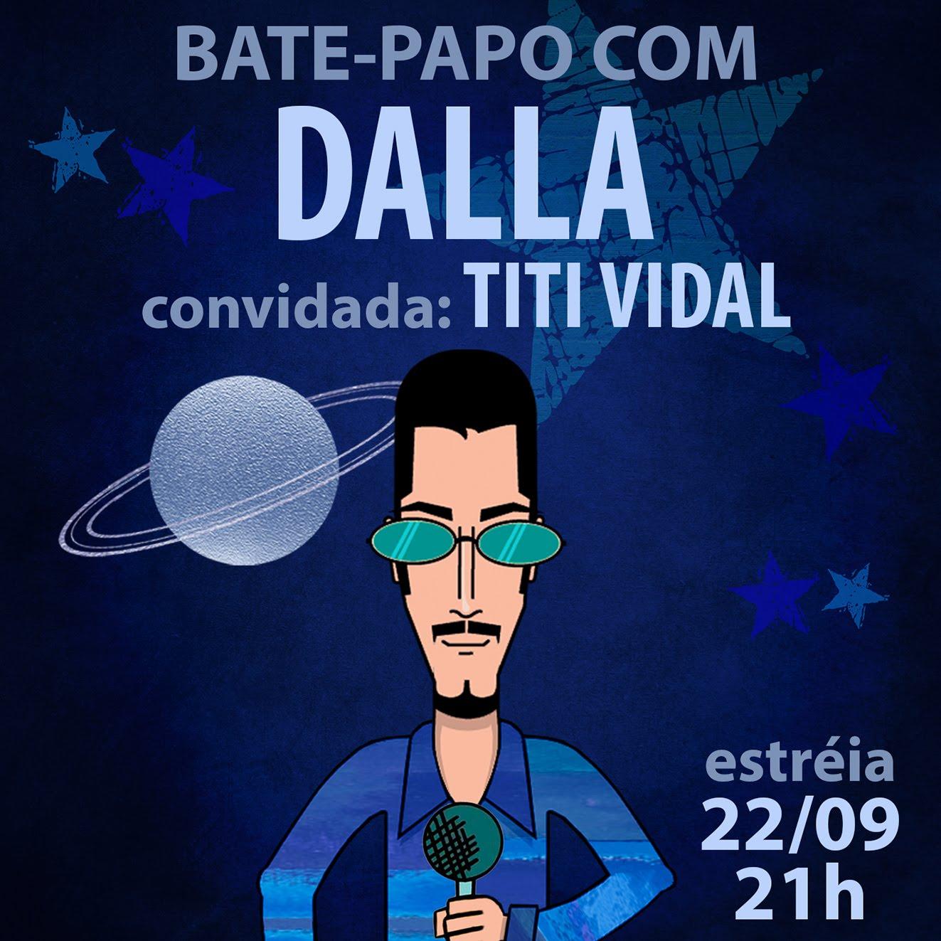 ESTREÍA 22/09 - BATE-PAPO COM DALLA