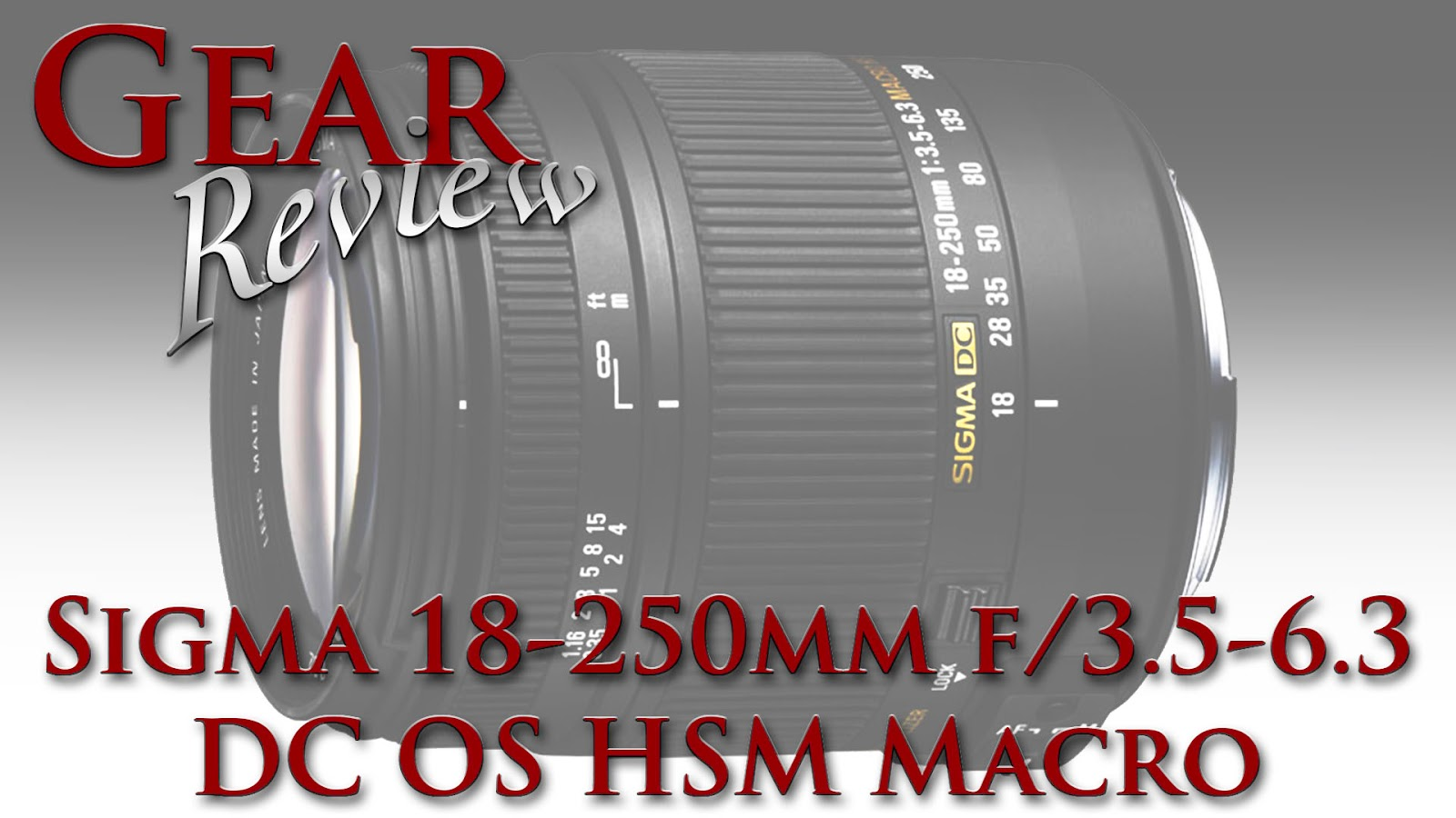 Sigma 18-250mm f/3.5-6.3 DC OS HSM Macro Lens | Gear Review