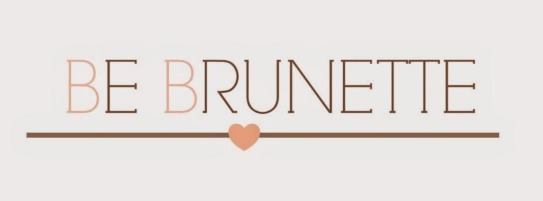 BE BRUNETTE