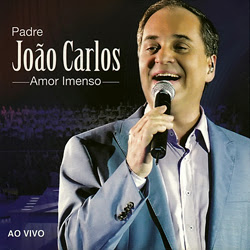 Padre Jo�o Carlos - Amor Imenso: Ao Vivo