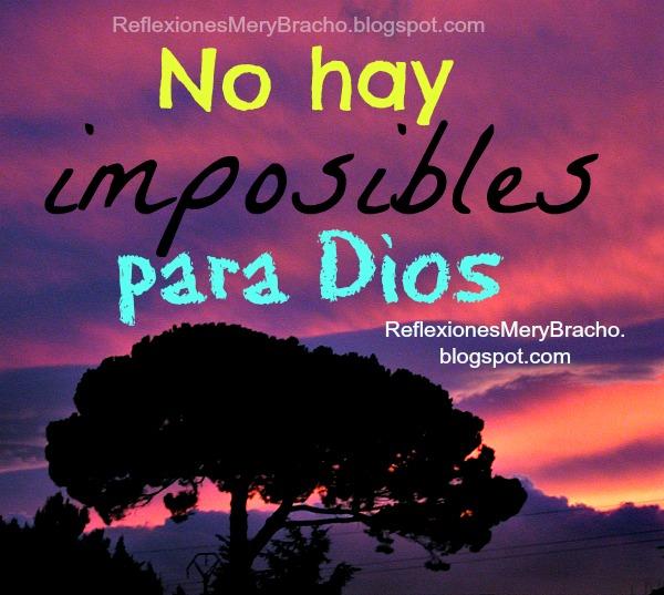 No hay imposibles para Dios. No hay problema difícil para Dios. Ayuda de Dios en problemas, dificultades. No aguanto más, él te ayuda, estoy desesperado, busca al Señor.  Postales de motivación.
