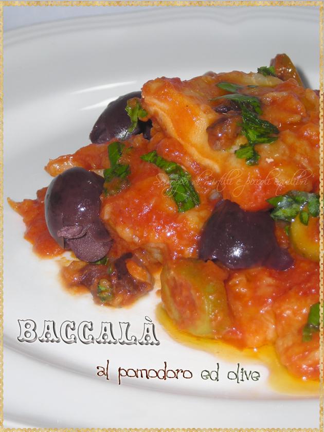 Baccalà pomodoro olive verdi e di Gaeta