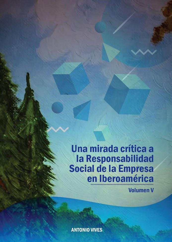 Mirada Critica a la Responsabilidad Social en Iberoamérica, Vol V