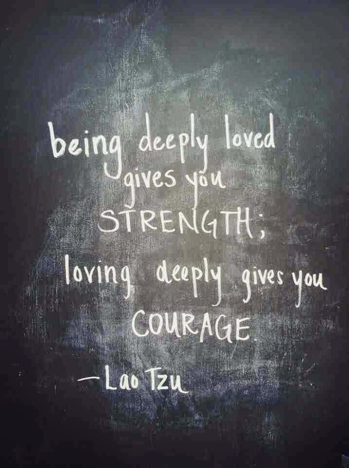 Being deeply loved gives you Strength; loving deeply gives you Courage Image Quote