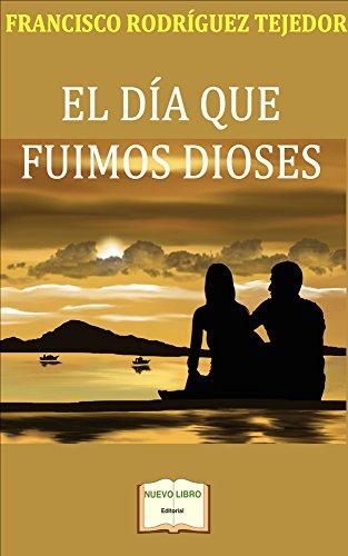"NOVELA: ""EL DIA QUE FUIMOS DIOSES"" 2ª EDICIÓN.ROMANCE INTERNACIONAL, VIAJES, AVENTURA E INTIMISMO"