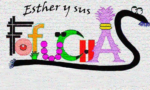 ESTHER Y SUS  FOFUCHAS