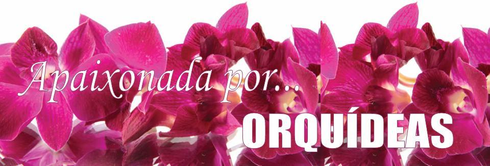 Apaixonada por Orquídeas