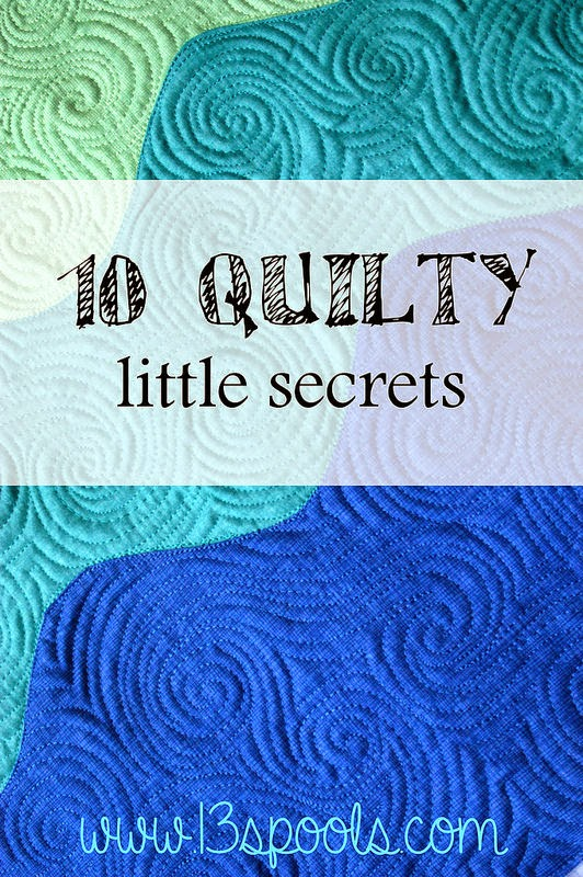 http://www.13spools.com/2014/08/what-are-your-10-quilty-little-secrets.html