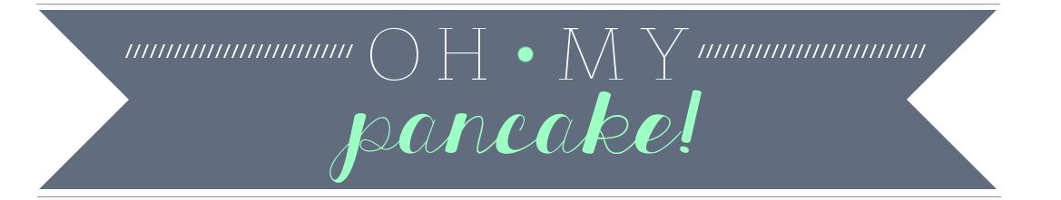Oh My Pancake!