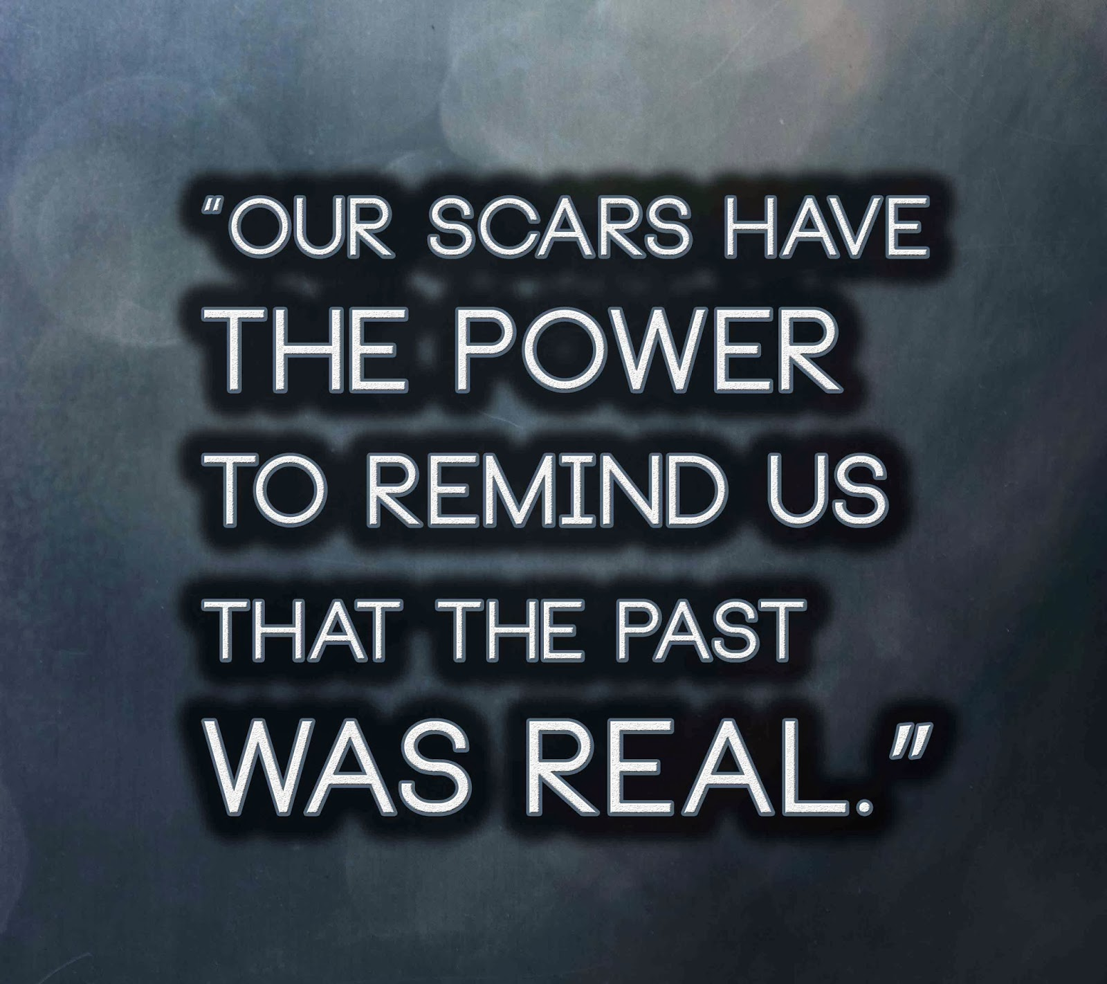 Our scars have the power to remind us that the past was real anonymous art of revolution - Images remind us s ...