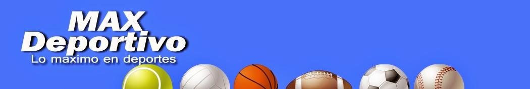 MAX DEPORTIVO -Lo máximo en deportes