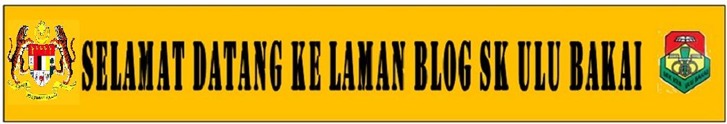 SELAMAT DATANG KE LAMAN BLOG SK ULU BAKAI