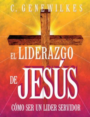 C. Gene Wilkes-El Liderazgo De Jesús-