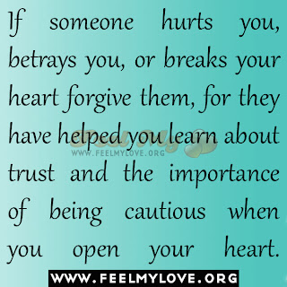 If someone hurts you, betrays you, or breaks your heart