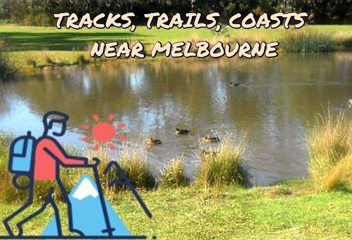 <center>TRACKS, TRAILS AND COASTS NEAR MELBOURNE </center>