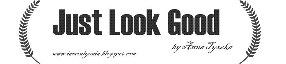 Just Look Good