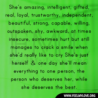 She's amazing, intelligent, gifted, real, loyal