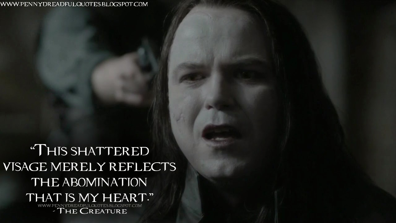 This shattered visage merely reflects the abomination that is my heart. The Creature Quotes, Penny Dreadful Quotes