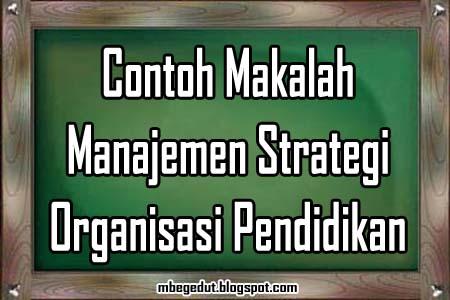 contoh makalah, makalah manajemen, manajemen strategi, manajemen strategi pendidikan