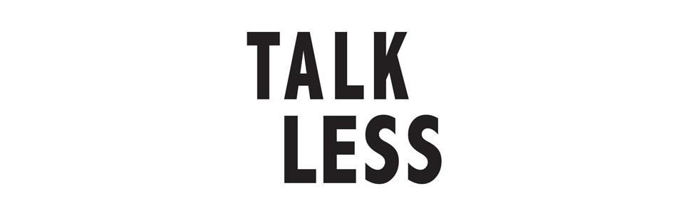 Talk Less