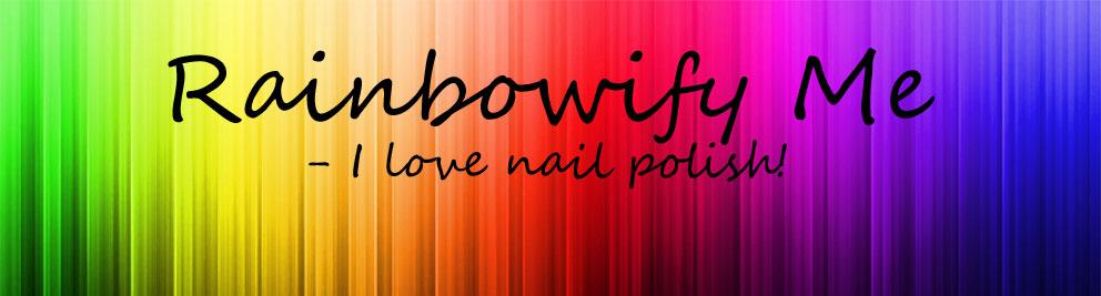 Rainbowify Me ~ Nail blog