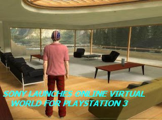 SONY LAUNCHES ONLINE VIRTUAL WORLD FOR PLAYSTATION 3