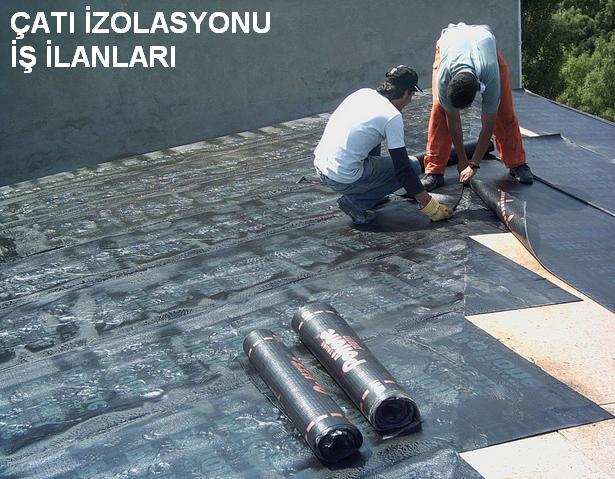 çatı izolasyonu iş ilanları cati izalasyonu işleri