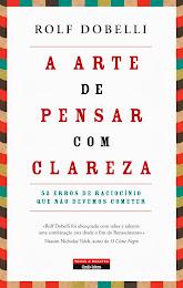 «A ARTE DE PENSAR COM CLAREZA» de Rolf Dobelli