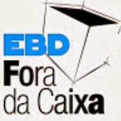 E. B. D. FORA DA CAIXA