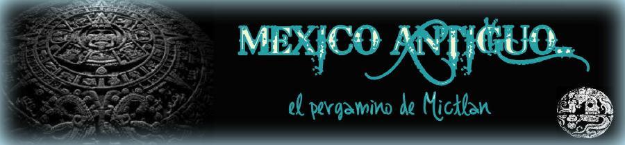 México antiguo.El pergamino de Mictlan  〠〠