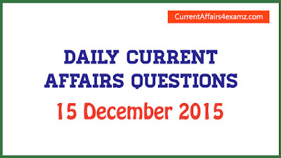 Current Affairs 15 December 2015