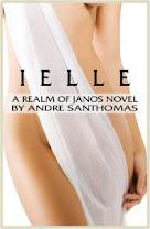 <i>IELLE: A REALM OF JANOS NOVEL</i><br>By Andre&#39; San Thomas