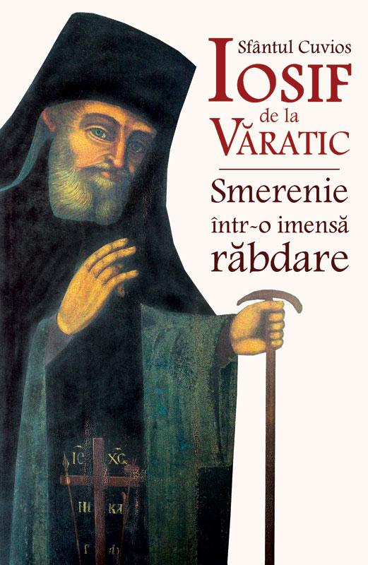 Sfantul Cuvios Iosif de la Varatic - Smerenie intr-o imensa rabdare