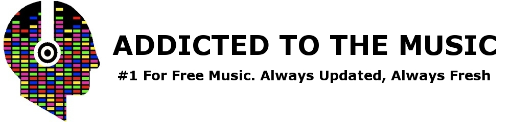 Addicted To The Music - #1 For Free Music. Always Updated, Always Fresh