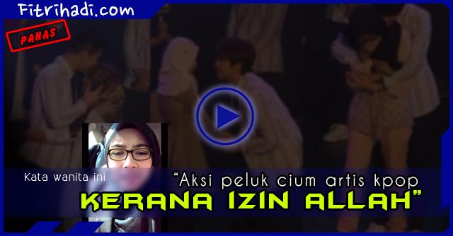 (Video) Gadis Peluk Artis Kpop Adalah Izin Allah? Kata wanita Ini