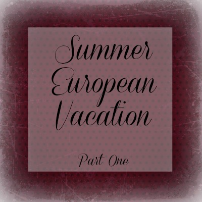 European Vacation--places to see and travel tips