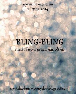 http://skarbnica-pomyslow.blogspot.com/2014/12/blig-bling-wyzwanie-grudniowe.html