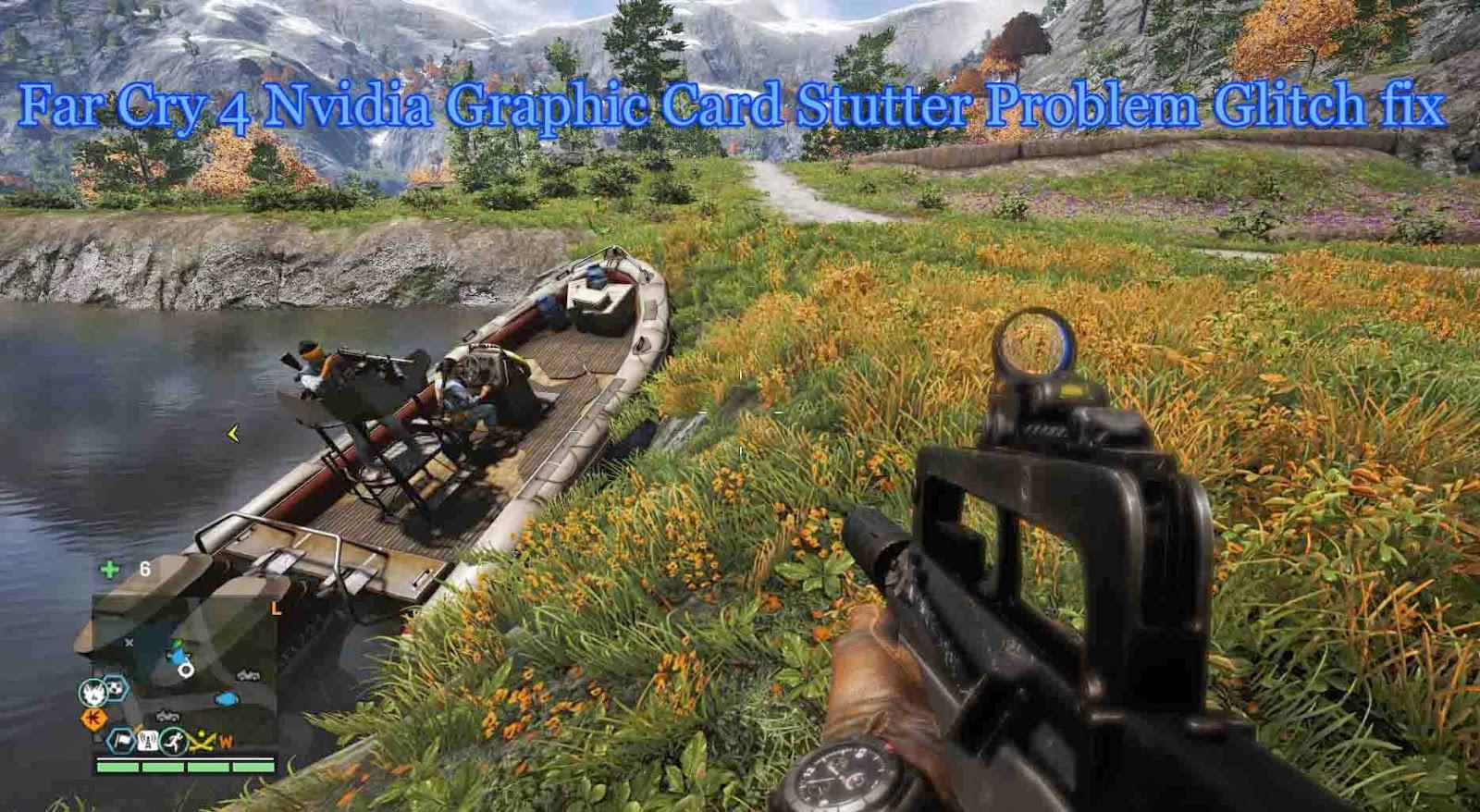 Far Cry 4 Nvidia Graphic Card Stutter Problem fix