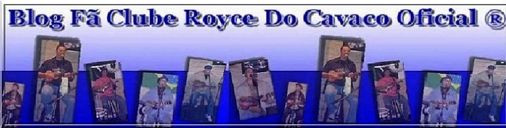 Blog Fã Clube Royce Do Cava...