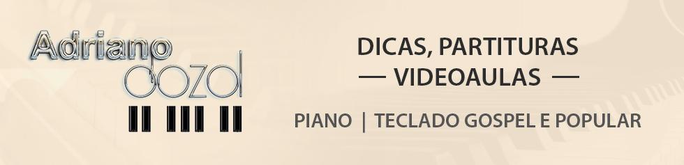 Adriano Dozol - Dicas, Partituras Grátis e Vídeos - Teclado | Piano