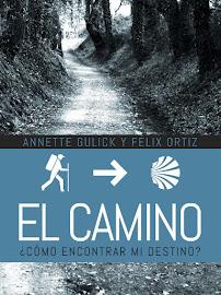 EL CAMINO: COMO ENCONTRAR MI DESTINO - ANNETTE GULICK Y FÉLIX ORTÍZ